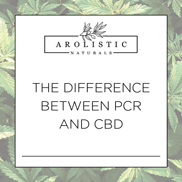 The Difference Between PCR and CBD - Arolistic Naturals