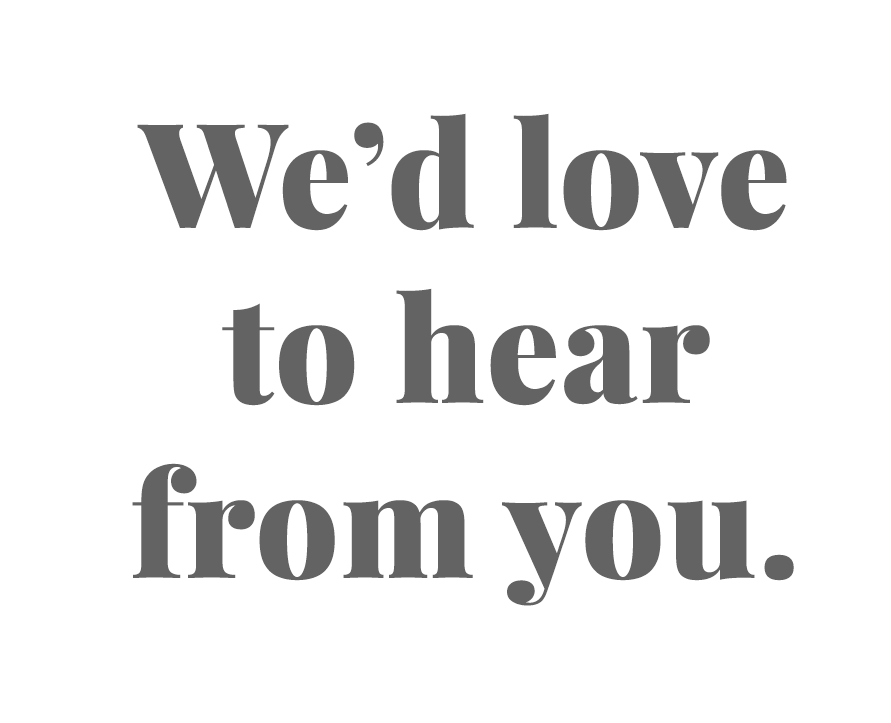 We'd love to hear from you.